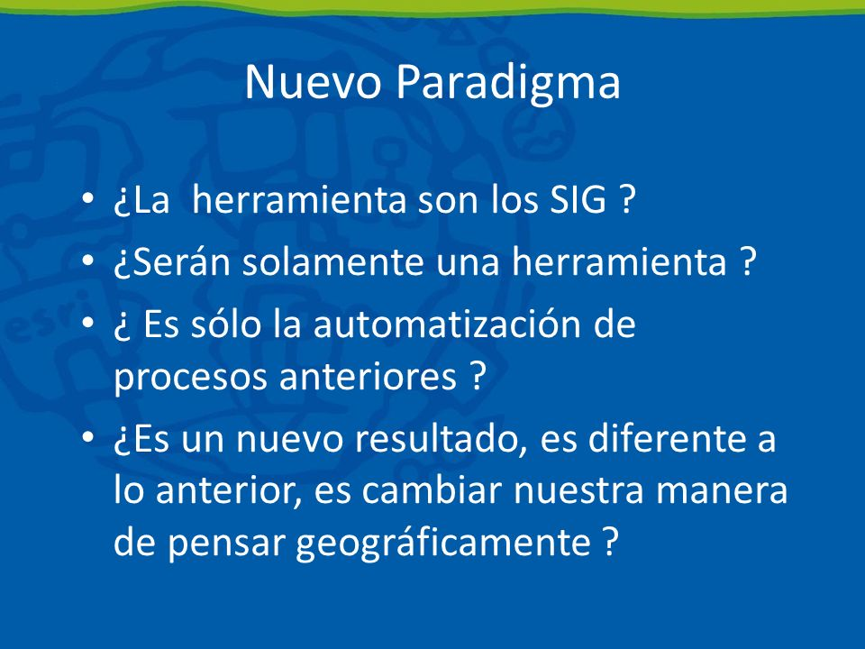 Nuevo Paradigma ¿La herramienta son los SIG .¿Serán solamente una herramienta .