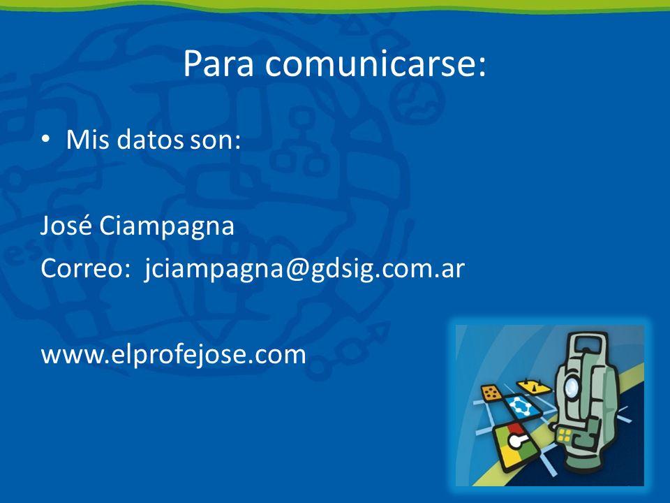 Para comunicarse: Mis datos son: José Ciampagna Correo: jciampagna@gdsig.com.ar www.elprofejose.com