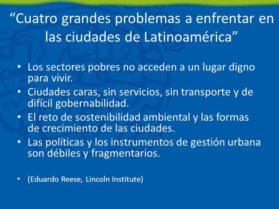 Cuatro grandes problemas a enfrentar en las ciudades de Latinoamérica Los sectores pobres no acceden a un lugar digno para vivir.