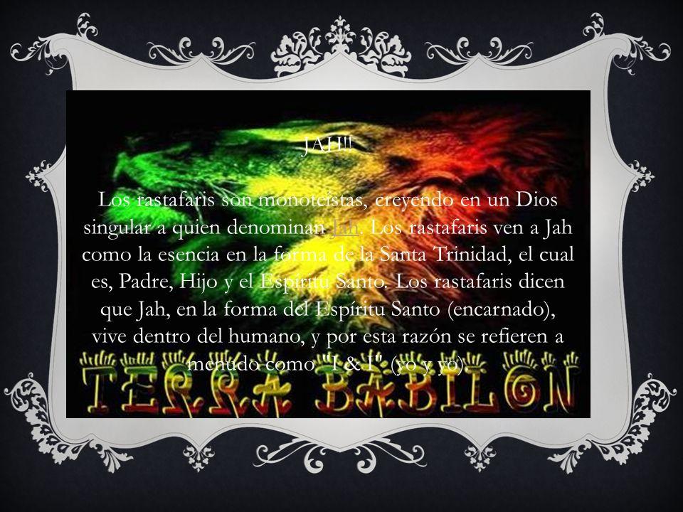 JAH!! Los rastafaris son monoteístas, creyendo en un Dios singular a quien denominan Jah. Los rastafaris ven a Jah como la esencia en la forma de la S