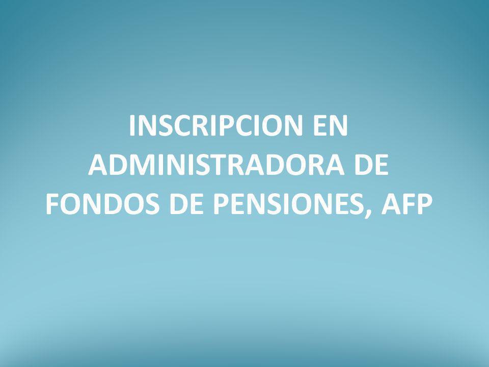 INSCRIPCION EN ADMINISTRADORA DE FONDOS DE PENSIONES, AFP
