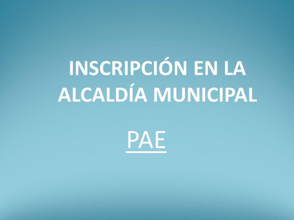 INSCRIPCIÓN EN LA ALCALDÍA MUNICIPAL PAE