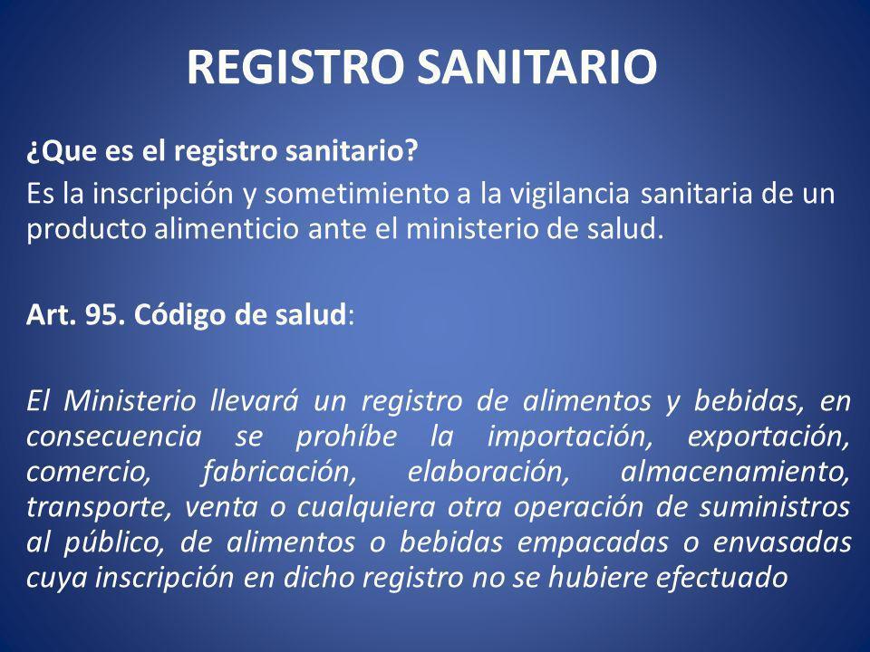 REGISTRO SANITARIO ¿Que es el registro sanitario? Es la inscripción y sometimiento a la vigilancia sanitaria de un producto alimenticio ante el minist