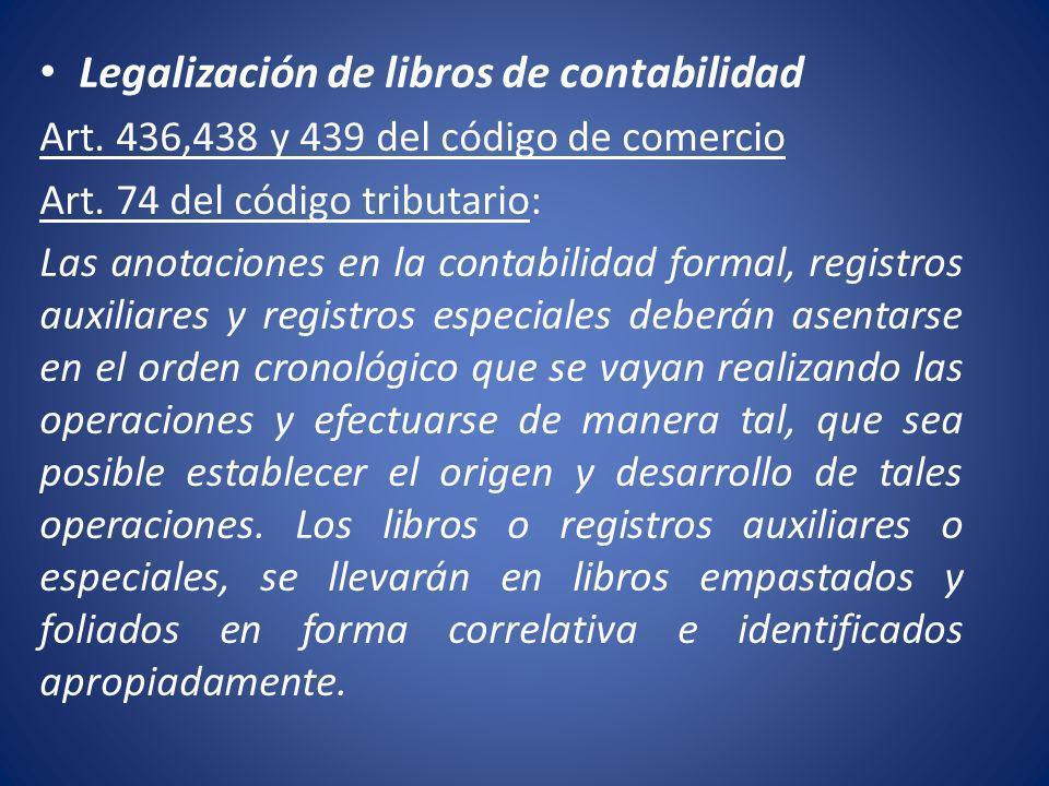 Legalización de libros de contabilidad Art. 436,438 y 439 del código de comercio Art. 74 del código tributario: Las anotaciones en la contabilidad for