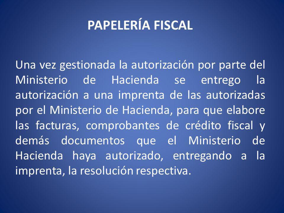 PAPELERÍA FISCAL Una vez gestionada la autorización por parte del Ministerio de Hacienda se entrego la autorización a una imprenta de las autorizadas