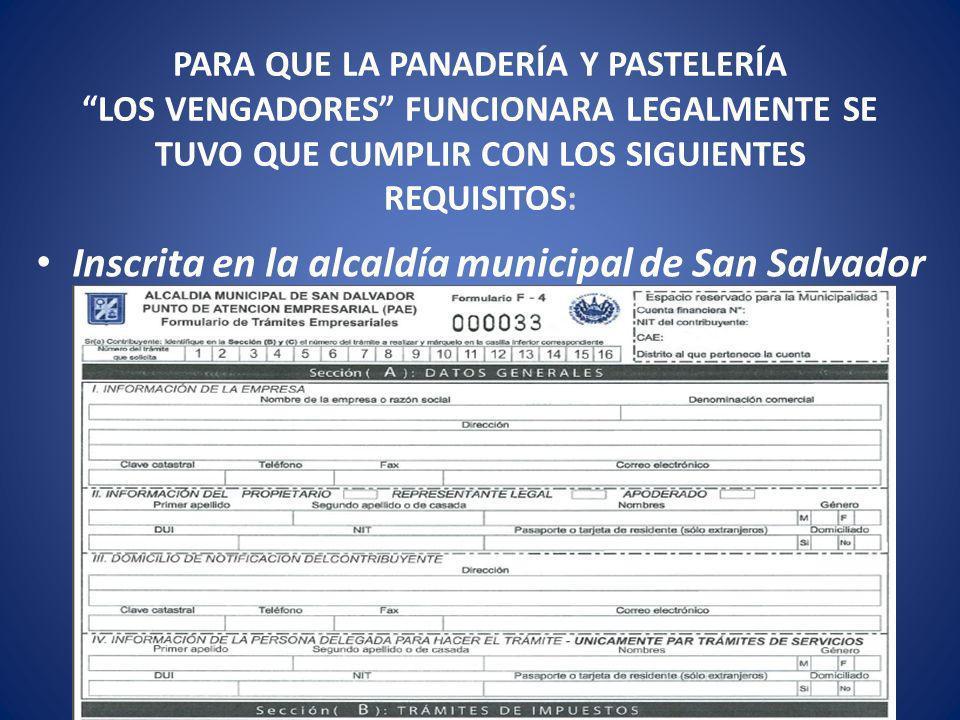 PARA QUE LA PANADERÍA Y PASTELERÍA LOS VENGADORES FUNCIONARA LEGALMENTE SE TUVO QUE CUMPLIR CON LOS SIGUIENTES REQUISITOS: Inscrita en la alcaldía municipal de San Salvador