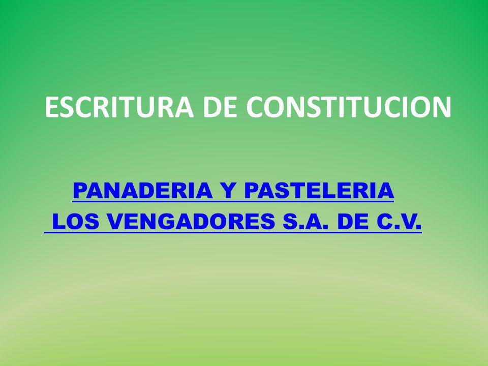 ESCRITURA DE CONSTITUCION PANADERIA Y PASTELERIA LOS VENGADORES S.A. DE C.V.