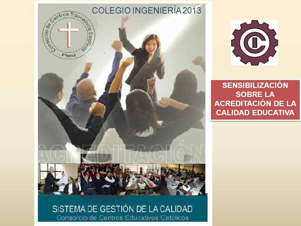 COLEGIO INGENIERÍA 2013 SENSIBILIZACIÓN SOBRE LA ACREDITACIÓN DE LA CALIDAD EDUCATIVA
