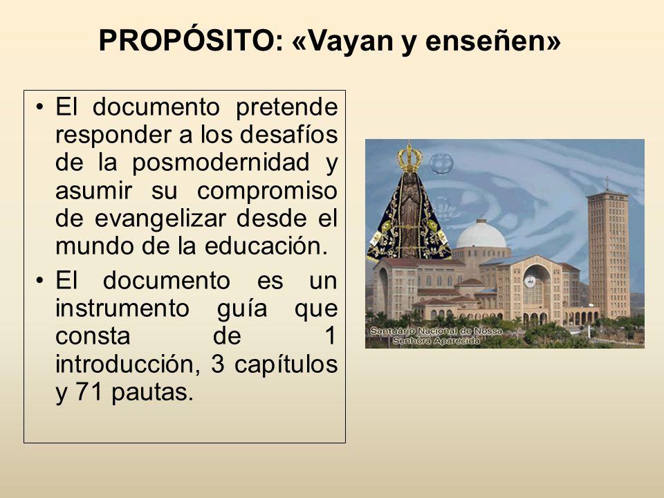 PROPÓSITO: «Vayan y enseñen» El documento pretende responder a los desafíos de la posmodernidad y asumir su compromiso de evangelizar desde el mundo de la educación.