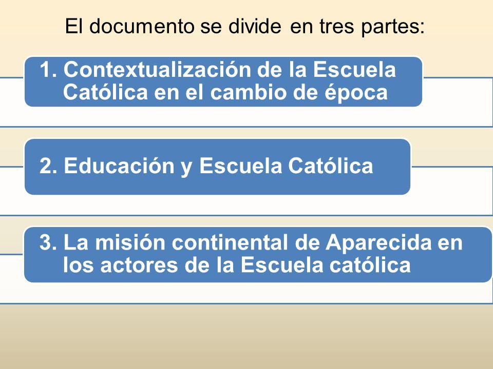 1. Contextualización de la Escuela Católica en el cambio de época 2. Educación y Escuela Católica 3. La misión continental de Aparecida en los actores