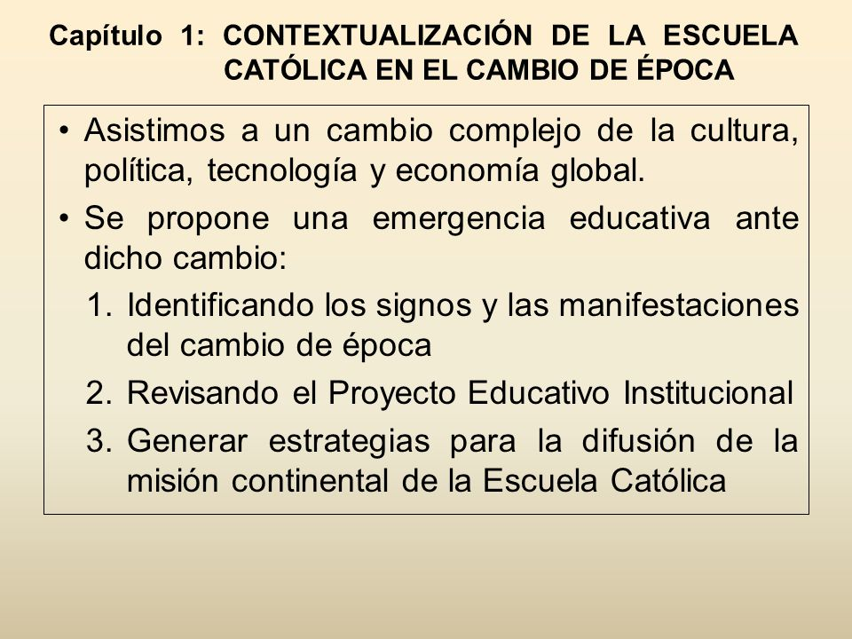 Capítulo 1: CONTEXTUALIZACIÓN DE LA ESCUELA CATÓLICA EN EL CAMBIO DE ÉPOCA Asistimos a un cambio complejo de la cultura, política, tecnología y econom