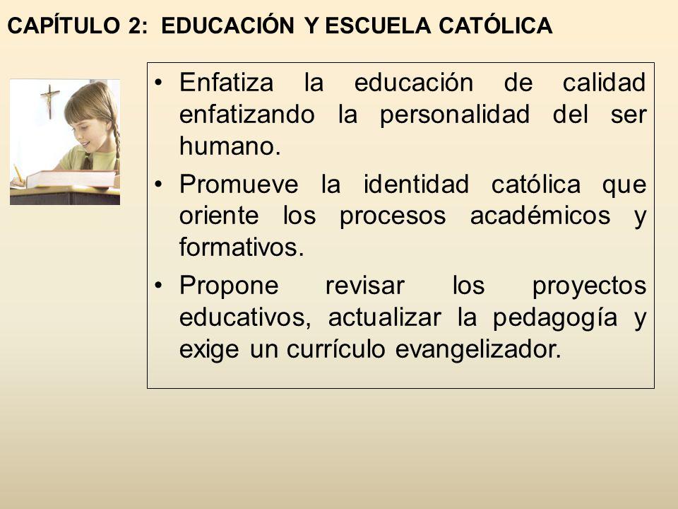 CAPÍTULO 2: EDUCACIÓN Y ESCUELA CATÓLICA Enfatiza la educación de calidad enfatizando la personalidad del ser humano. Promueve la identidad católica q
