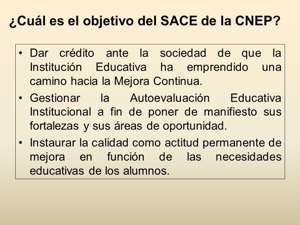 ¿Cuál es el objetivo del SACE de la CNEP? Dar crédito ante la sociedad de que la Institución Educativa ha emprendido una camino hacia la Mejora Contin