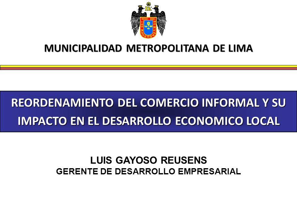 Octubre del 2004 REORDENAMIENTO DEL COMERCIO INFORMAL Y SU IMPACTO EN EL DESARROLLO ECONOMICO LOCAL MUNICIPALIDAD METROPOLITANA DE LIMA LUIS GAYOSO RE