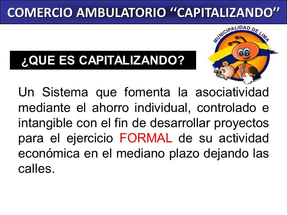 COMERCIO AMBULATORIO CAPITALIZANDO ¿QUE ES CAPITALIZANDO? Un Sistema que fomenta la asociatividad mediante el ahorro individual, controlado e intangib