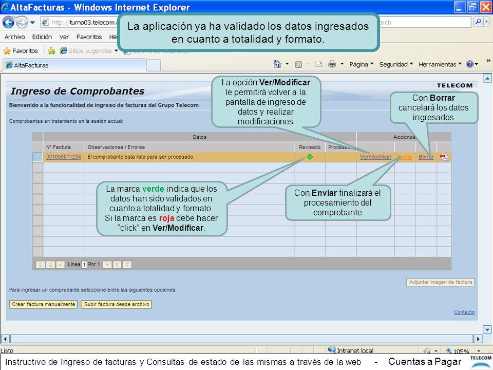 La aplicación ya ha validado los datos ingresados en cuanto a totalidad y formato. La opción Ver/Modificar le permitirá volver a la pantalla de ingres