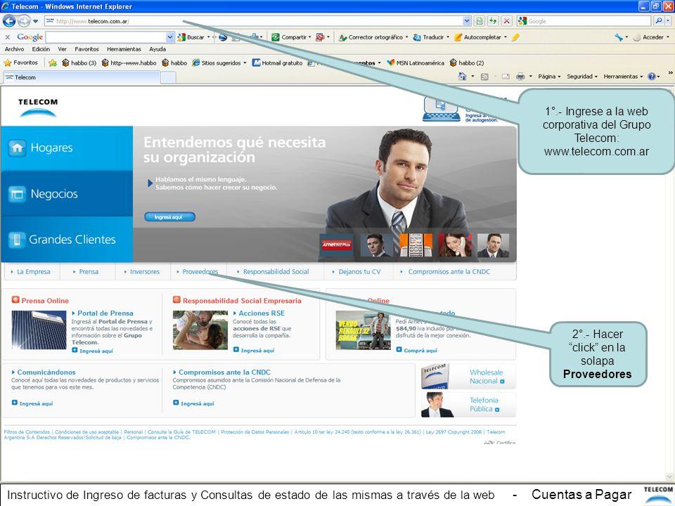 1°.- Ingrese a la web corporativa del Grupo Telecom: www.telecom.com.ar 2°.- Hacer click en la solapa Proveedores Instructivo de Ingreso de facturas y