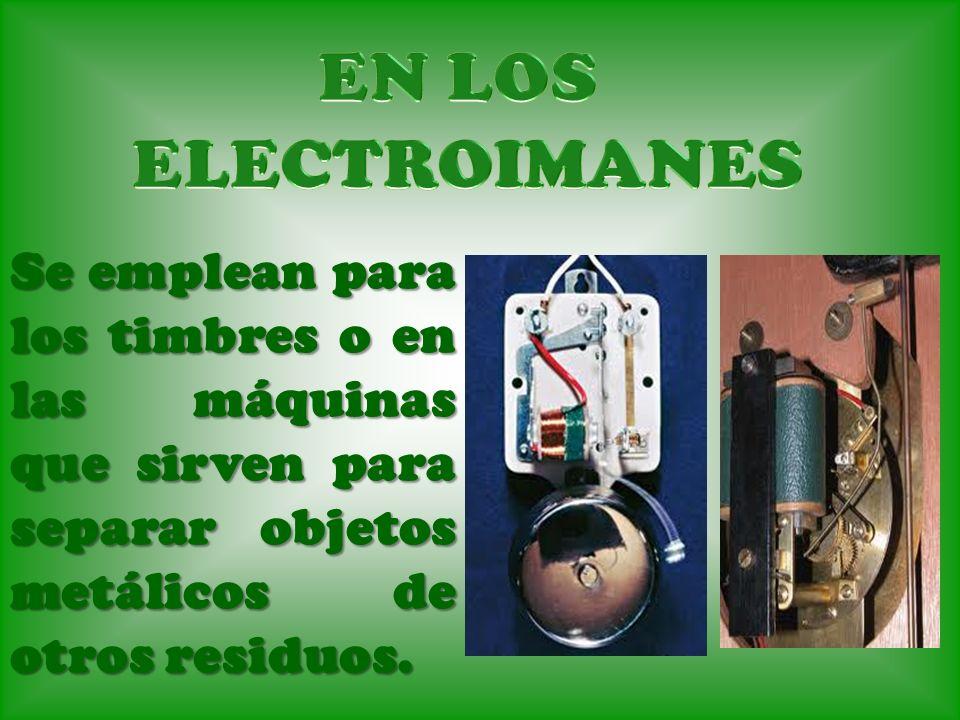 Se emplean para los timbres o en las máquinas que sirven para separar objetos metálicos de otros residuos.