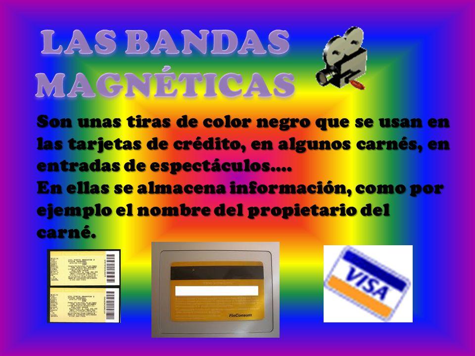 Son unas tiras de color negro que se usan en las tarjetas de crédito, en algunos carnés, en entradas de espectáculos…. En ellas se almacena informació