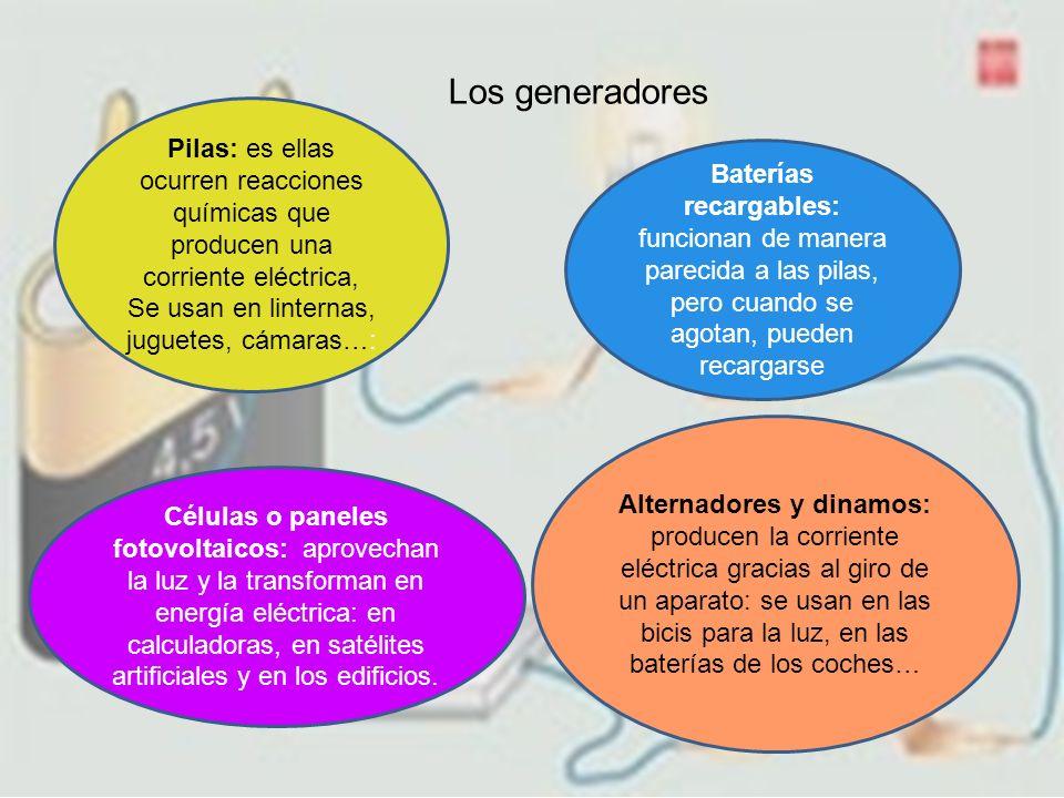 Los generadores Pilas: es ellas ocurren reacciones químicas que producen una corriente eléctrica, Se usan en linternas, juguetes, cámaras…: Alternador