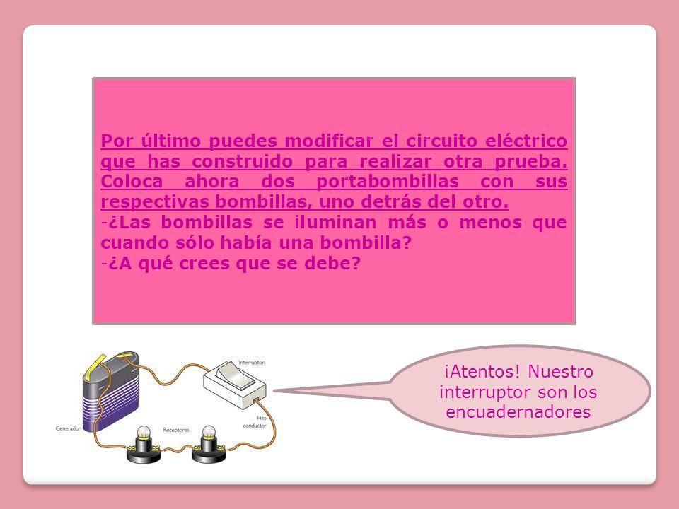 Por último puedes modificar el circuito eléctrico que has construido para realizar otra prueba. Coloca ahora dos portabombillas con sus respectivas bo