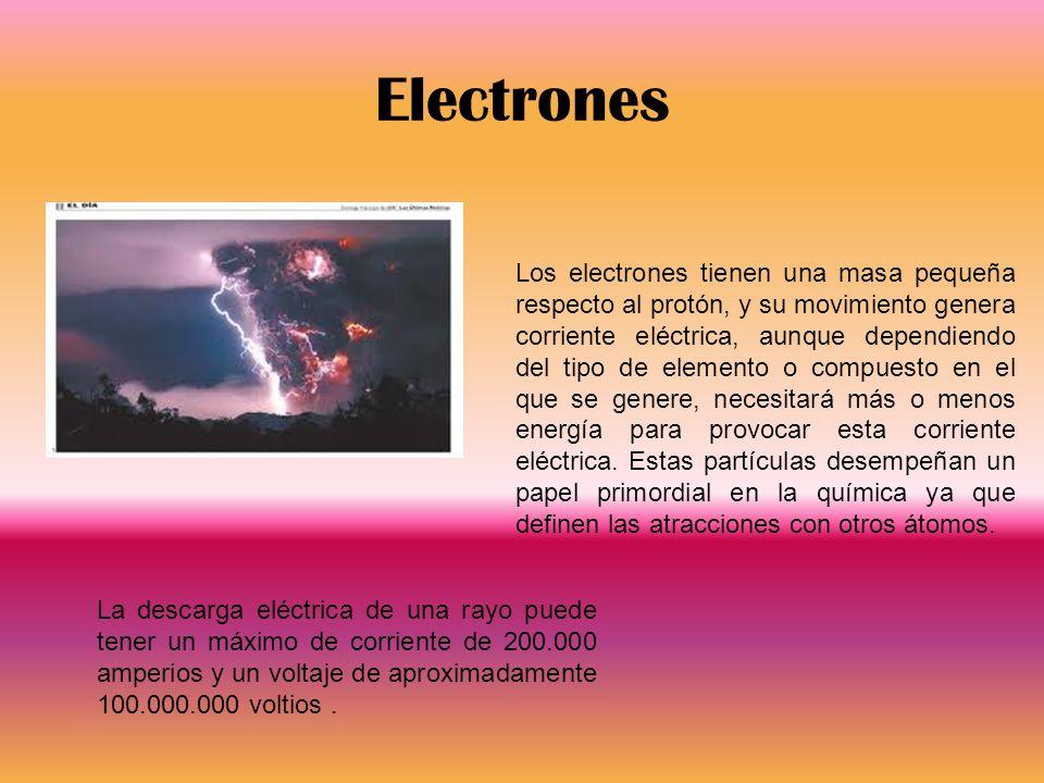 Electrones Los electrones tienen una masa pequeña respecto al protón, y su movimiento genera corriente eléctrica, aunque dependiendo del tipo de eleme