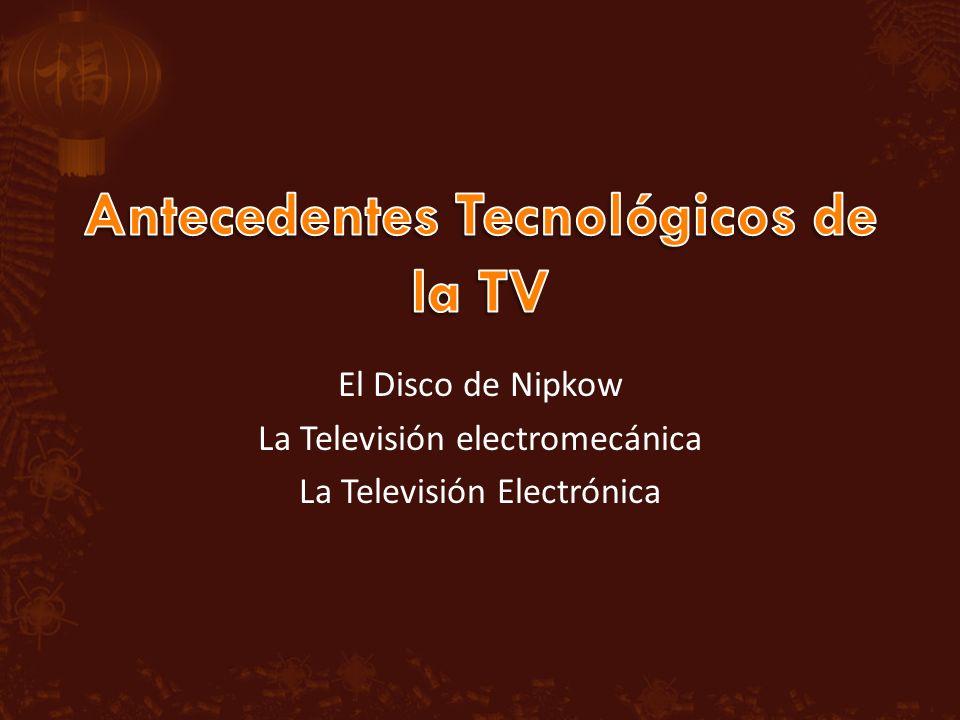El Disco de Nipkow La Televisión electromecánica La Televisión Electrónica