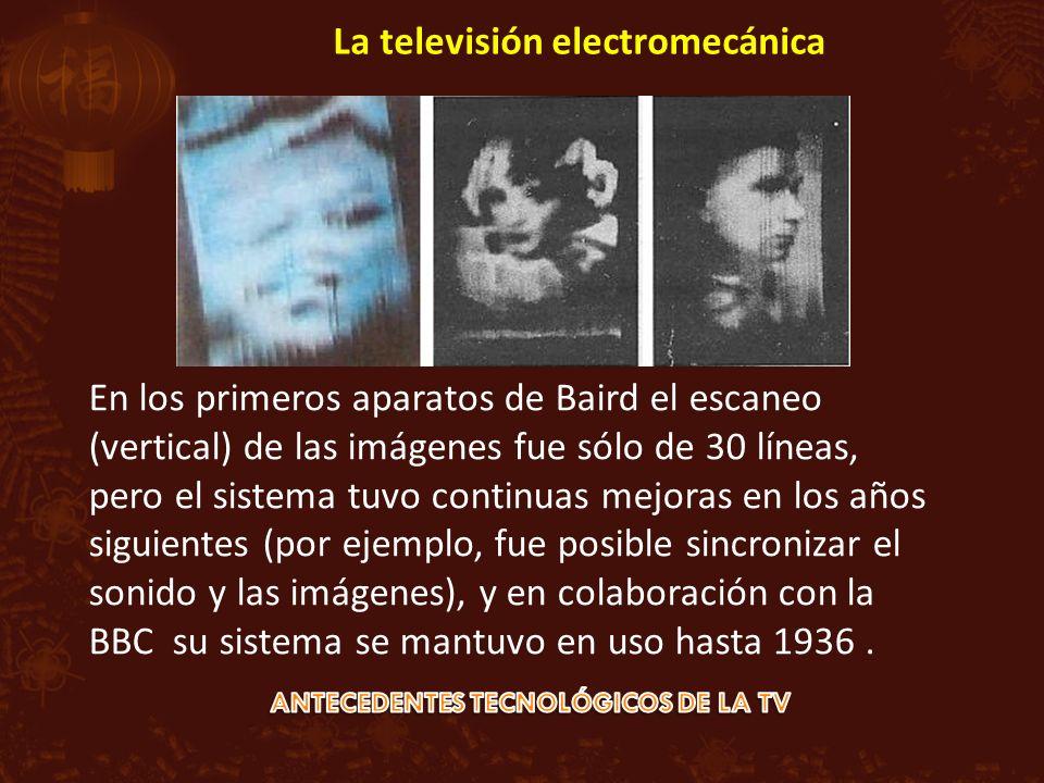 La televisión electromecánica En los primeros aparatos de Baird el escaneo (vertical) de las imágenes fue sólo de 30 líneas, pero el sistema tuvo continuas mejoras en los años siguientes (por ejemplo, fue posible sincronizar el sonido y las imágenes), y en colaboración con la BBC su sistema se mantuvo en uso hasta 1936.