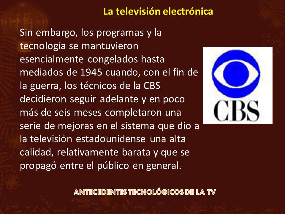 Sin embargo, los programas y la tecnología se mantuvieron esencialmente congelados hasta mediados de 1945 cuando, con el fin de la guerra, los técnicos de la CBS decidieron seguir adelante y en poco más de seis meses completaron una serie de mejoras en el sistema que dio a la televisión estadounidense una alta calidad, relativamente barata y que se propagó entre el público en general.