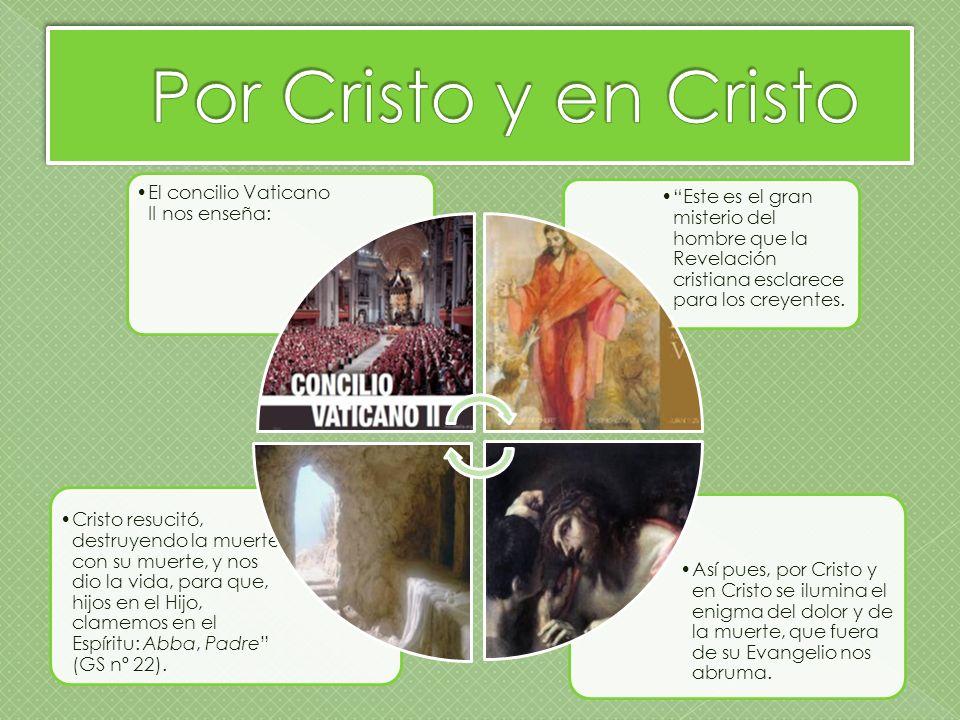 Así pues, por Cristo y en Cristo se ilumina el enigma del dolor y de la muerte, que fuera de su Evangelio nos abruma.