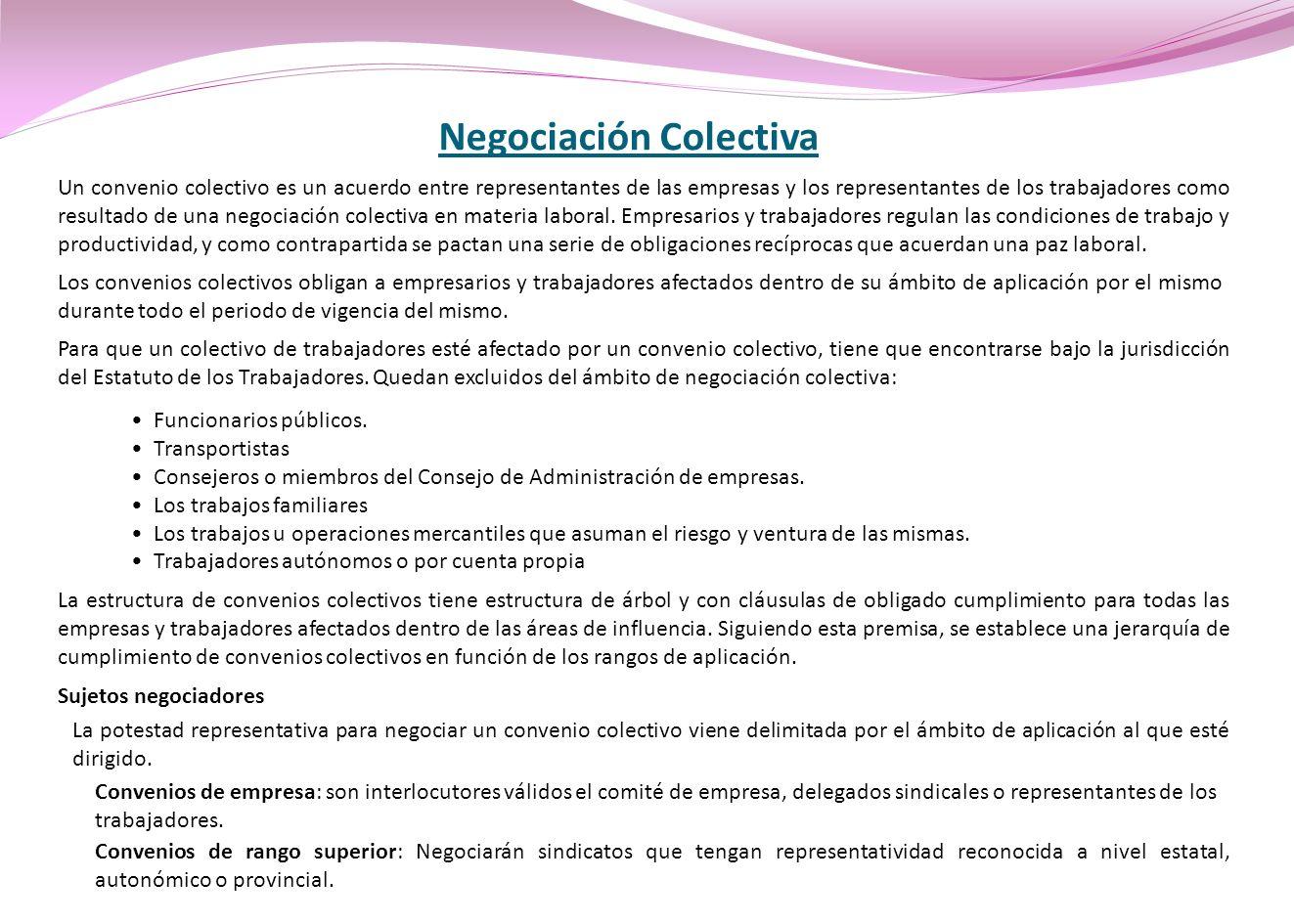 Negociación Colectiva Un convenio colectivo es un acuerdo entre representantes de las empresas y los representantes de los trabajadores como resultado