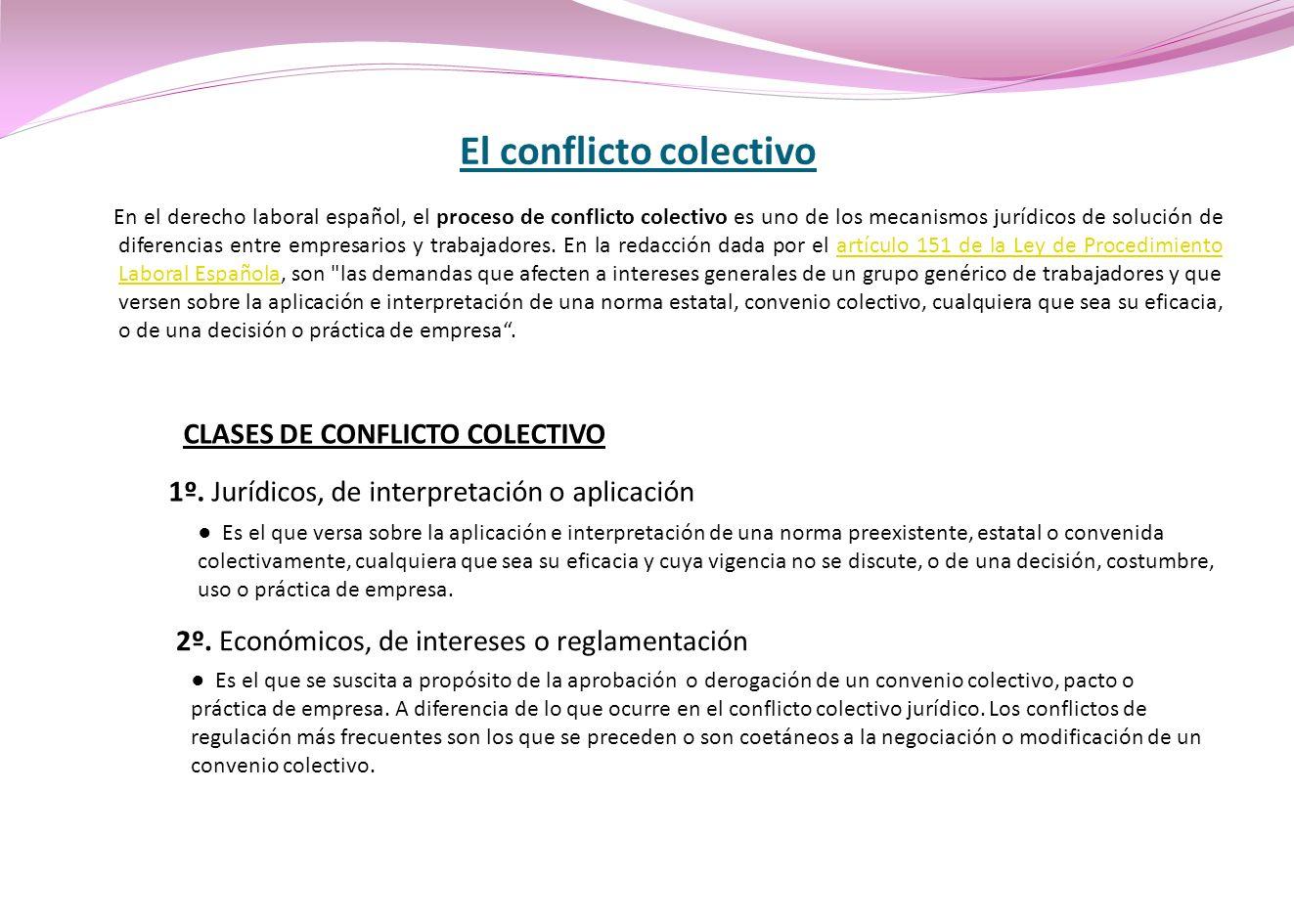 El conflicto colectivo En el derecho laboral español, el proceso de conflicto colectivo es uno de los mecanismos jurídicos de solución de diferencias
