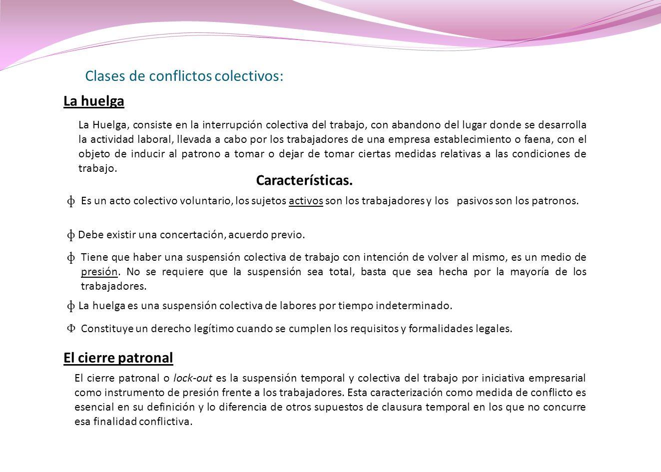 Clases de conflictos colectivos: La huelga La Huelga, consiste en la interrupción colectiva del trabajo, con abandono del lugar donde se desarrolla la
