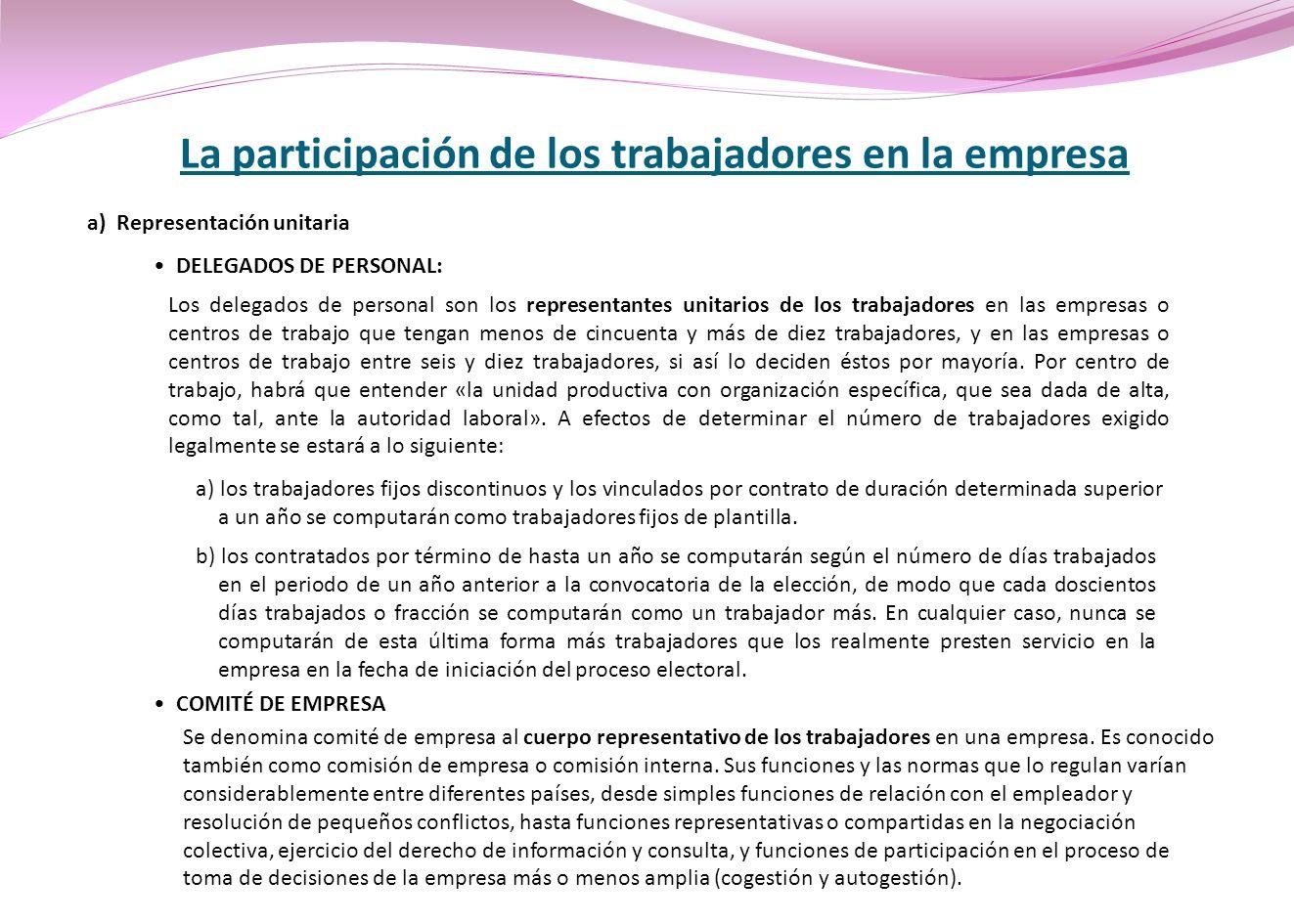 La participación de los trabajadores en la empresa a) Representación unitaria DELEGADOS DE PERSONAL: Los delegados de personal son los representantes