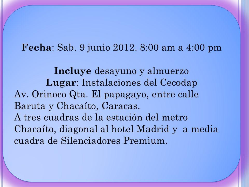 Fecha : Sab. 9 junio 2012. 8:00 am a 4:00 pm Incluye desayuno y almuerzo Lugar : Instalaciones del Cecodap Av. Orinoco Qta. El papagayo, entre calle B