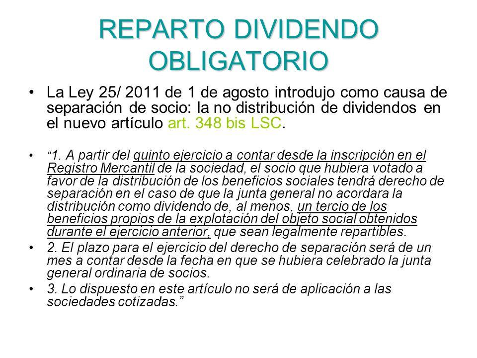 REPARTO DIVIDENDO OBLIGATORIO La Ley 25/ 2011 de 1 de agosto introdujo como causa de separación de socio: la no distribución de dividendos en el nuevo artículo art.