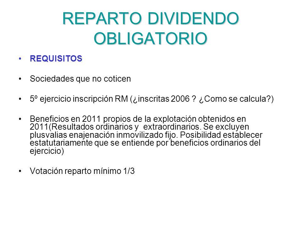 REPARTO DIVIDENDO OBLIGATORIO REQUISITOS Sociedades que no coticen 5º ejercicio inscripción RM (¿inscritas 2006 ? ¿Como se calcula?) Beneficios en 201