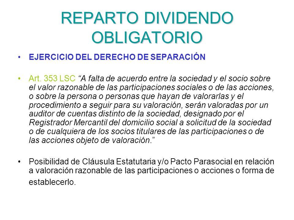 REPARTO DIVIDENDO OBLIGATORIO EJERCICIO DEL DERECHO DE SEPARACIÓN Art. 353 LSC A falta de acuerdo entre la sociedad y el socio sobre el valor razonabl