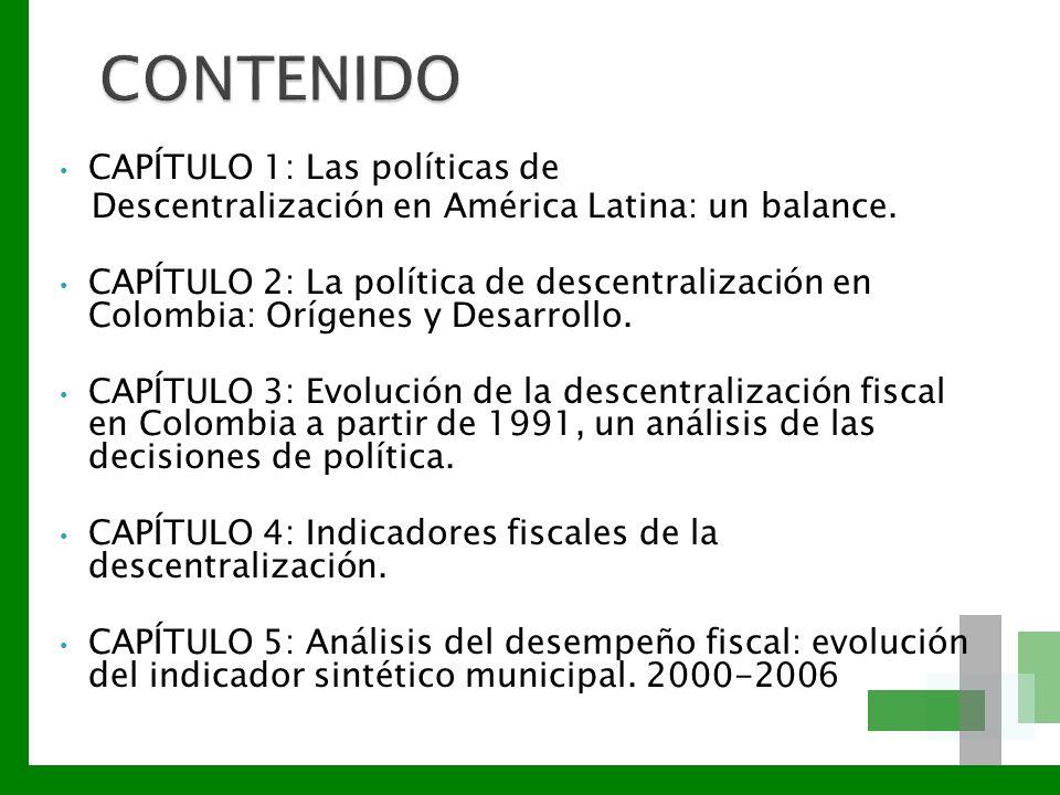CAPÍTULO 1: Las políticas de Descentralización en América Latina: un balance. CAPÍTULO 2: La política de descentralización en Colombia: Orígenes y Des