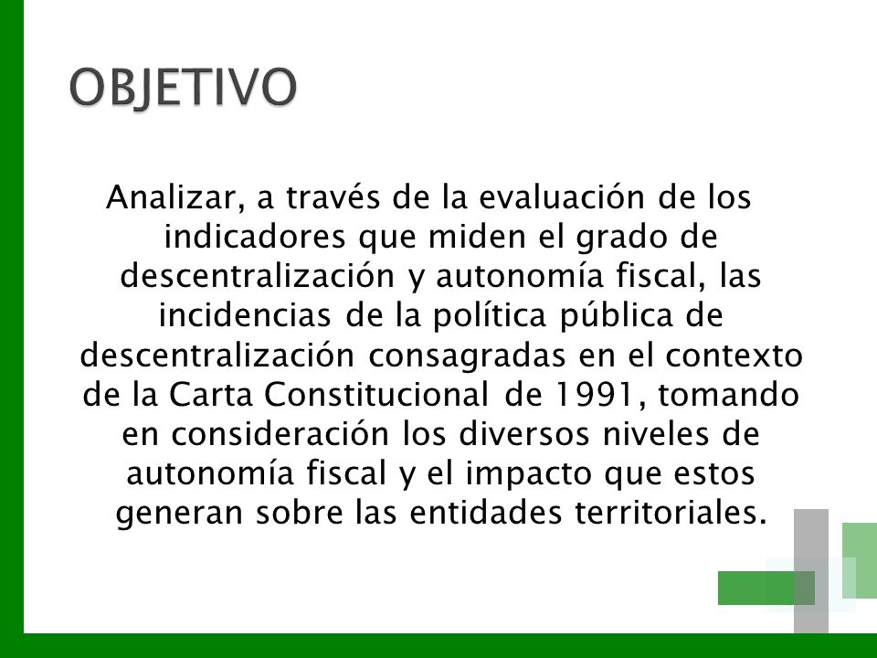 Analizar, a través de la evaluación de los indicadores que miden el grado de descentralización y autonomía fiscal, las incidencias de la política públ