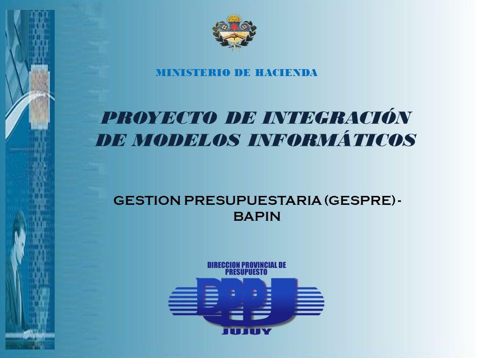 PROYECTO DE INTEGRACIÓN DE MODELOS INFORMÁTICOS GESTION PRESUPUESTARIA (GESPRE) - BAPIN MINISTERIO DE HACIENDA