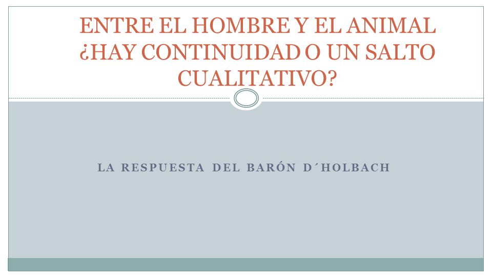 LA RESPUESTA DEL BARÓN D´HOLBACH ENTRE EL HOMBRE Y EL ANIMAL ¿HAY CONTINUIDAD O UN SALTO CUALITATIVO?