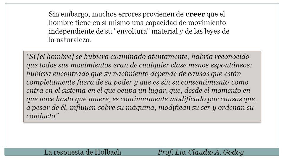 La respuesta de HolbachProf. Lic. Claudio A. Godoy Sin embargo, muchos errores provienen de creer que el hombre tiene en sí mismo una capacidad de mov