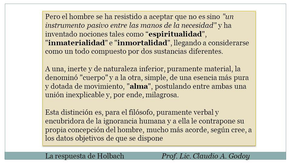 La respuesta de HolbachProf. Lic. Claudio A. Godoy Pero el hombre se ha resistido a aceptar que no es sino