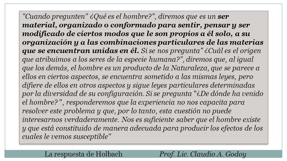 La respuesta de HolbachProf. Lic. Claudio A. Godoy