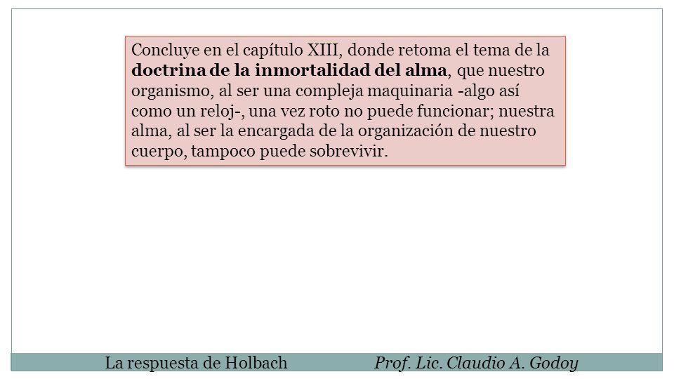 La respuesta de HolbachProf. Lic. Claudio A. Godoy Concluye en el capítulo XIII, donde retoma el tema de la doctrina de la inmortalidad del alma, que