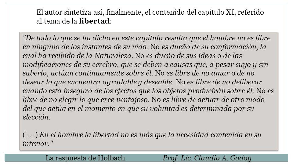 La respuesta de HolbachProf. Lic. Claudio A. Godoy El autor sintetiza así, finalmente, el contenido del capítulo XI, referido al tema de la libertad: