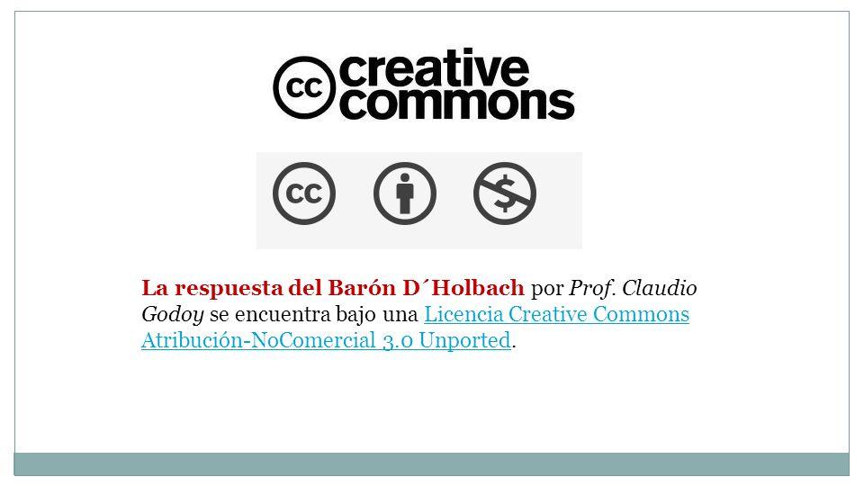 La respuesta del Barón D´Holbach por Prof. Claudio Godoy se encuentra bajo una Licencia Creative Commons Atribución-NoComercial 3.0 Unported.Licencia
