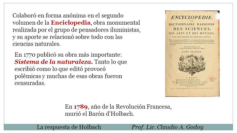 La respuesta de HolbachProf. Lic. Claudio A. Godoy Colaboró en forma anónima en el segundo volumen de la Enciclopedia, obra monumental realizada por e