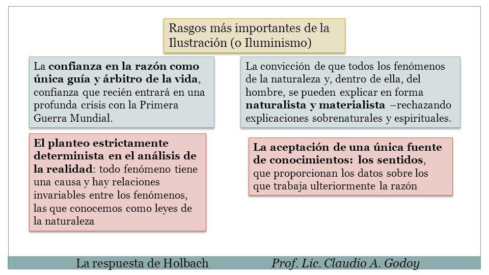 La respuesta de HolbachProf. Lic. Claudio A. Godoy Rasgos más importantes de la Ilustración (o Iluminismo) La confianza en la razón como única guía y